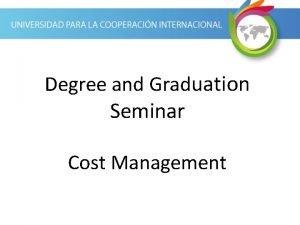 Degree and Graduation Seminar Cost Management Cost Management