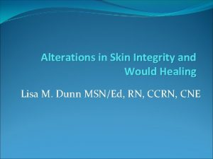 Alterations in Skin Integrity and Would Healing Lisa