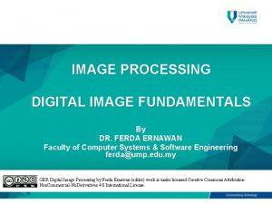 IMAGE PROCESSING DIGITAL IMAGE FUNDAMENTALS By DR FERDA