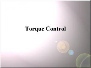 Torque Control Torque Control Predefined torque values are