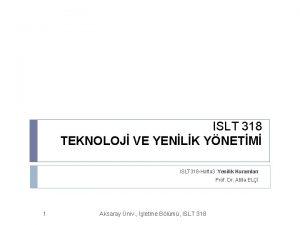 ISLT 318 TEKNOLOJ VE YENLK YNETM ISLT 318