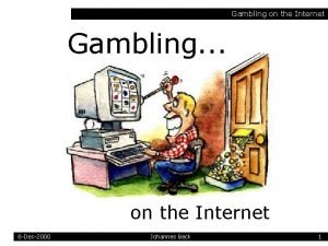 Gambling on the Internet Gambling on the Internet
