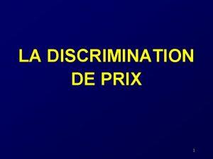 LA DISCRIMINATION DE PRIX 1 Dfinition La discrimination