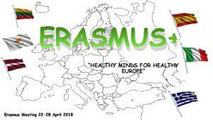 ERASMUS HEALTHY MINDS FOR HEALTHY EUROPE Erasmus Meeting