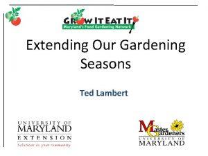 Extending Our Gardening Seasons Ted Lambert College of