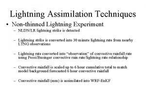 Lightning Assimilation Techniques Nonthinned Lightning Experiment NLDNLR lightning