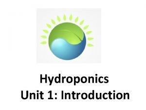 Hydroponics Unit 1 Introduction Hydroponics Unit 1 Introduction