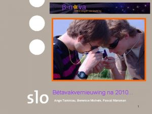 Btavakvernieuwing na 2010 Ange Taminiau Berenice Michels Pascal