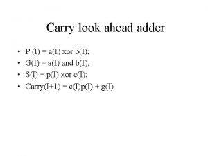 Carry look ahead adder P I aI xor