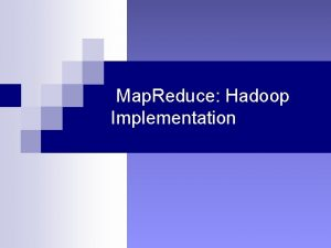 Map Reduce Hadoop Implementation Outline Map Reduce overview