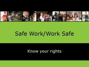 Safe WorkWork Safe Know your rights Developed by