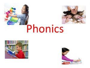Phonics What is phonics Phonics is the backtobasics