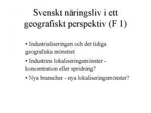 Svenskt nringsliv i ett geografiskt perspektiv F 1