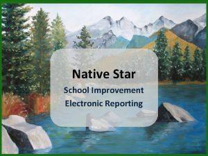 Native Star School Improvement Electronic Reporting Native Stars