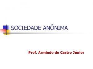 SOCIEDADE ANNIMA Prof Armindo de Castro Jnior SOCIEDADE
