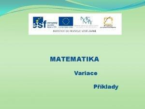 MATEMATIKA Variace Pklady Nzev projektu Nov ICT rozvj