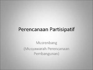 Perencanaan Partisipatif Musrenbang Musyawarah Perencanaan Pembangunan Apa itu