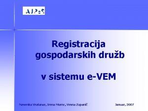 Registracija gospodarskih drub v sistemu eVEM Nevenka Vratanar