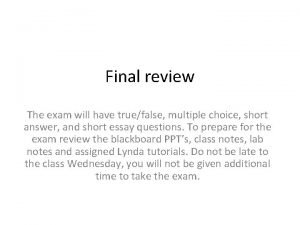Final review The exam will have truefalse multiple