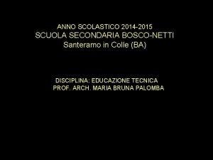 ANNO SCOLASTICO 2014 2015 SCUOLA SECONDARIA BOSCONETTI Santeramo