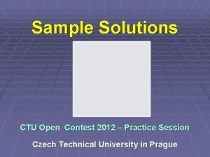 Sample Solutions CTU Open Contest 2012 Practice Session