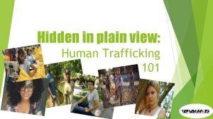 Hidden in plain view Human Trafficking 101 Human