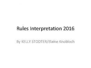 Rules Interpretation 2016 By KELLY STODTERElaine Knobloch Rules
