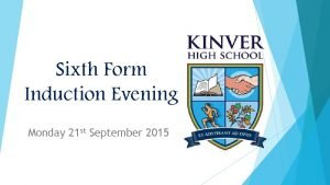 Sixth Form Induction Evening Monday 21 st September