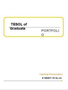 TESOL of Graduate PORTFOLI O Teaching Pronunciation 1054017