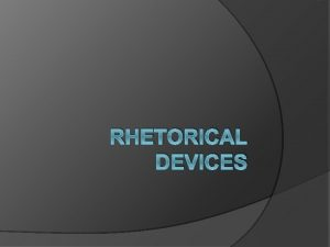 RHETORICAL DEVICES EQ What are rhetorical devices Rhetorical