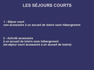LES SJOURS COURTS 1 Sjour court non accessoire