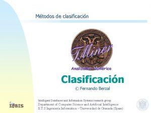Mtodos de clasificacin Clasificacin Fernando Berzal Intelligent Databases
