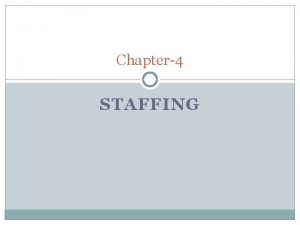 Chapter4 STAFFING Definition of Staffing involves effective recruitment