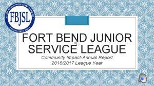 FORT BEND JUNIOR SERVICE LEAGUE Community ImpactAnnual Report