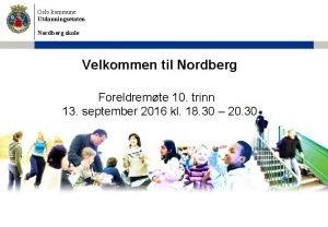 Oslo kommune Utdanningsetaten Nordberg skole Velkommen til Nordberg