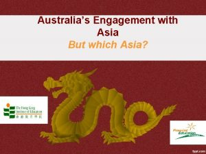 Australias Engagement with Asia But which Asia Outline