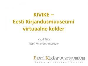KIVIKE Eesti Kirjandusmuuseumi virtuaalne kelder Kadri Tr Eesti