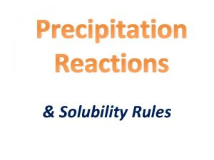 Precipitation Reactions Solubility Rules Precipitation Reactions Precipitation Rxn