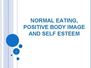 NORMAL EATING POSITIVE BODY IMAGE AND SELF ESTEEM