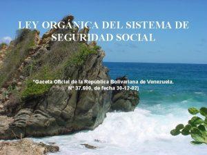 LEY ORGNICA DEL SISTEMA DE SEGURIDAD SOCIAL Gaceta
