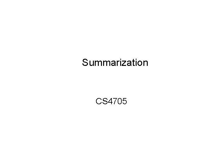 Summarization CS 4705 What is Summarization Input Data