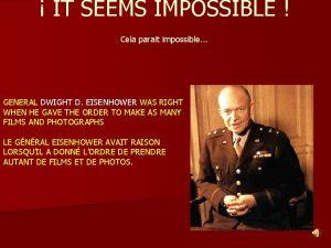 IT SEEMS IMPOSSIBLE Cela parait impossible GENERAL DWIGHT