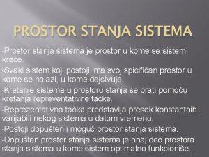 PROSTOR STANJA SISTEMA Prostor stanja sistema je prostor