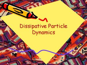 Dissipative Particle Dynamics Molecular Dynamics why slow MD