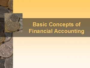 Basic Concepts of Financial Accounting The Basic Accounting