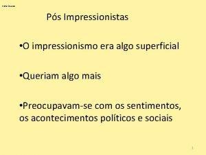 Ctia Soares Ps Impressionistas O impressionismo era algo