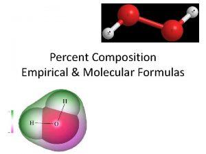 Percent Composition Empirical Molecular Formulas Percent Composition The