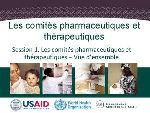Les comits pharmaceutiques et thrapeutiques Session 1 Les