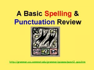 A Basic Spelling Punctuation Review http grammar ccc