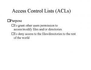Access Control Lists ACLs Purpose To grant other